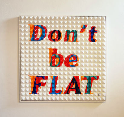 Don\'t be FLAT - a Paint Artowrk by Angie